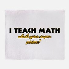 I Teach Math what's your super powe Throw Blanket