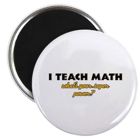 "I Teach Math what's your super powe 2.25"" Magnet ("