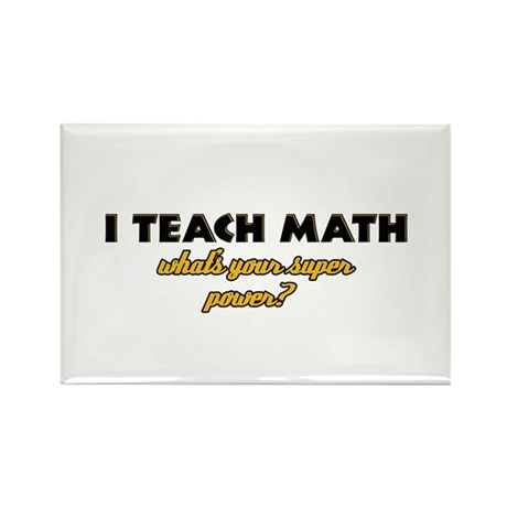 I Teach Math what's your super powe Rectangle Magn