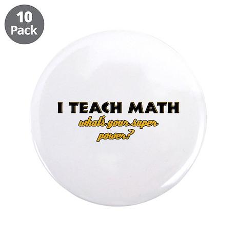 "I Teach Math what's your super powe 3.5"" Button (1"