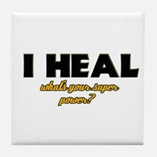 I Heal what's your super powe Tile Coaster