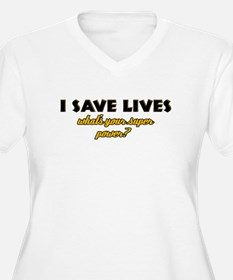 I Save Lives what's your super powe T-Shirt