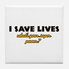 I Save Lives what's your super powe Tile Coaster