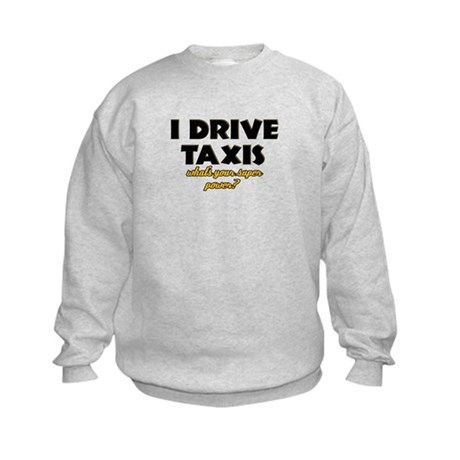I Drive Taxis what's your super powe Kids Sweatshi