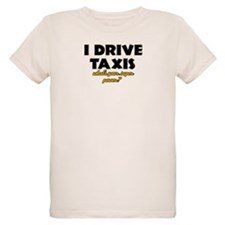 I Drive Taxis what's your super powe T-Shirt