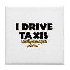 I Drive Taxis what's your super powe Tile Coaster