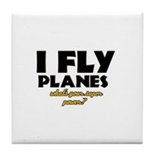 I Fly Planes what's your super power Tile Coaster