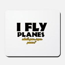 I Fly Planes what's your super power Mousepad