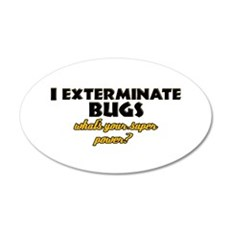I Exterminate Bugs what's your super power Wall Decal
