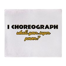 I Choreograph what's your super power Throw Blanke