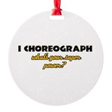 I Choreograph what's your super power Ornament