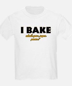 I Bake what's your super powe T-Shirt