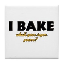 I Bake what's your super powe Tile Coaster