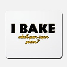 I Bake what's your super powe Mousepad