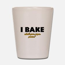 I Bake what's your super powe Shot Glass