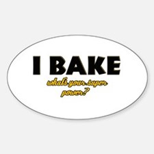I Bake what's your super powe Sticker (Oval)