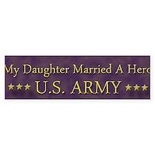 My Daughter Married A Hero: U.S. Army Bumper Stick