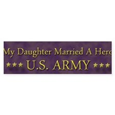 My Daughter Married A Hero: U.S. Army Bumper Stick