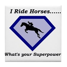 I Ride Horses...What's your Superpower Tile Coaste