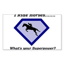 I Ride Horses...What's your Superpower Decal