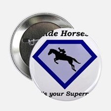 "I Ride Horses...What's your Superpower 2.25"" Butto"