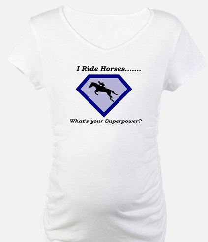 I Ride Horses...What's your Superpower Shirt