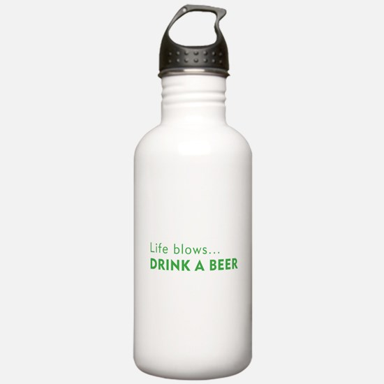 Life Blows...Drink a Beer Water Bottle