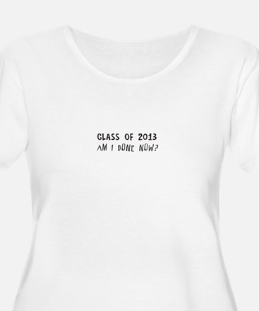 Class of 2013 Am I done Plus Size T-Shirt