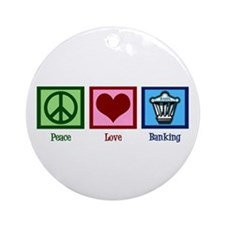 Peace Love Banking Ornament (Round)