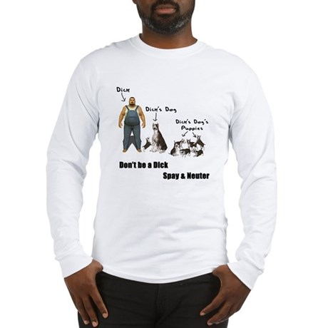 Dont be a Dick, Spay Neuter Long Sleeve T-Shirt