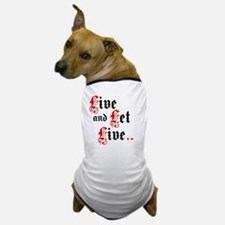 Live And Let Live Dog T-Shirt