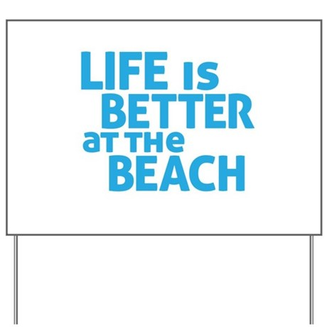 Life Is Better At The Beach Yard Sign
