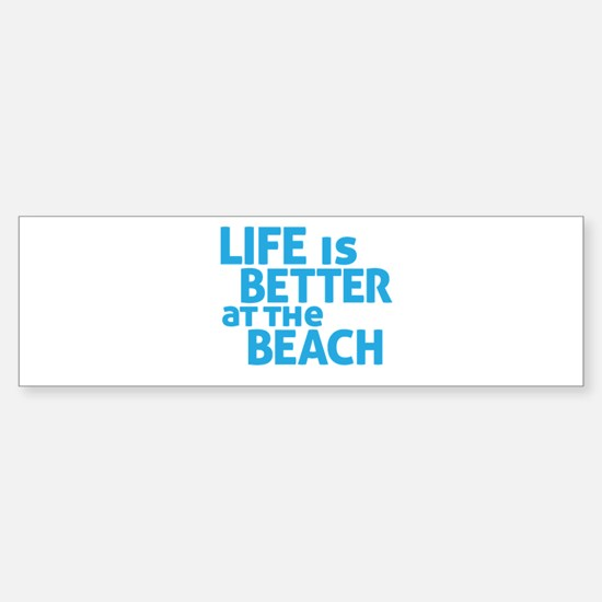 Life Is Better At The Beach Bumper Bumper Bumper Sticker