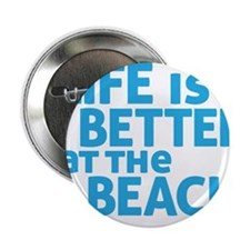 "Life Is Better At The Beach 2.25"" Button"