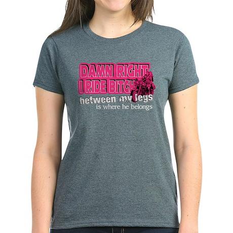 Damn Right I Ride Bitch Women's Dark T-Shirt