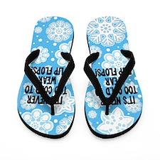 Never Too Cold Flip Flops