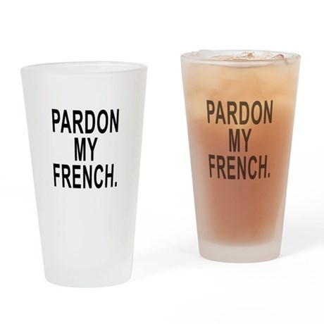 Pardon My French. Drinking Glass