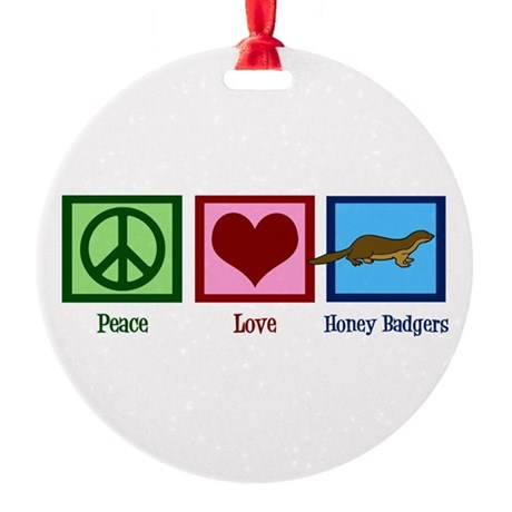 Peace Love Honey Badgers Round Ornament