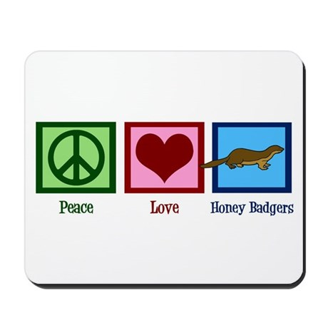 Peace Love Honey Badgers Mousepad
