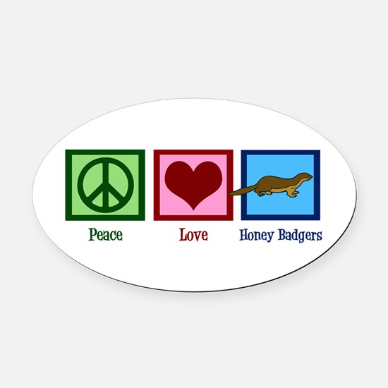 Peace Love Honey Badgers Oval Car Magnet