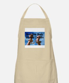 Break Your Bonds, Whatever They Are Apron