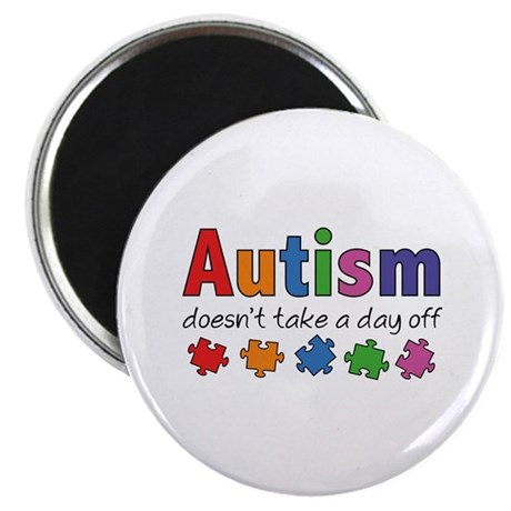 Autism Doesn't Take A Day Off Magnet