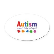 Autism Doesn't Take A Day Off Oval Car Magnet