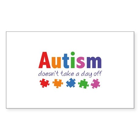 Autism Doesn't Take A Day Off Sticker (Rectangle 1