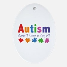 Autism Doesn't Take A Day Off Ornament (Oval)