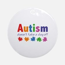 Autism Doesn't Take A Day Off Ornament (Round)