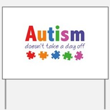 Autism Doesn't Take A Day Off Yard Sign
