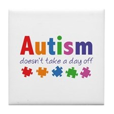 Autism Doesn't Take A Day Off Tile Coaster