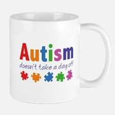 Autism Doesn't Take A Day Off Mug