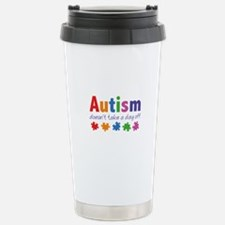 Autism Doesn't Take A Day Off Travel Mug